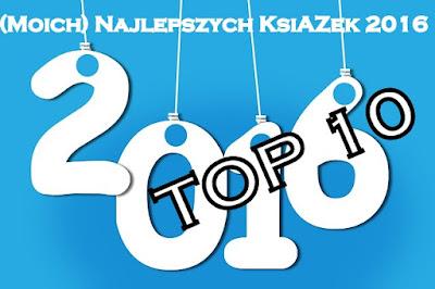 http://wymarzona-ksiazka.blogspot.de/2017/01/top-10-moich-najlepszych-ksiazek-2016.html