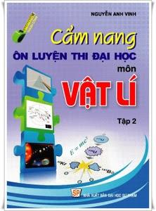Cẩm Nang Ôn Luyện Thi Đại Học, Cao Đẳng Môn Vật Lí: Tập 2