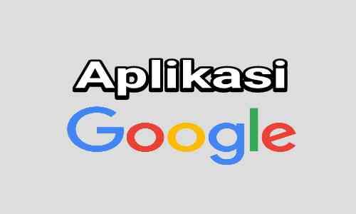 Macam-Macam Aplikasi Google Dan Fungsinya Bagi Bisnis Online