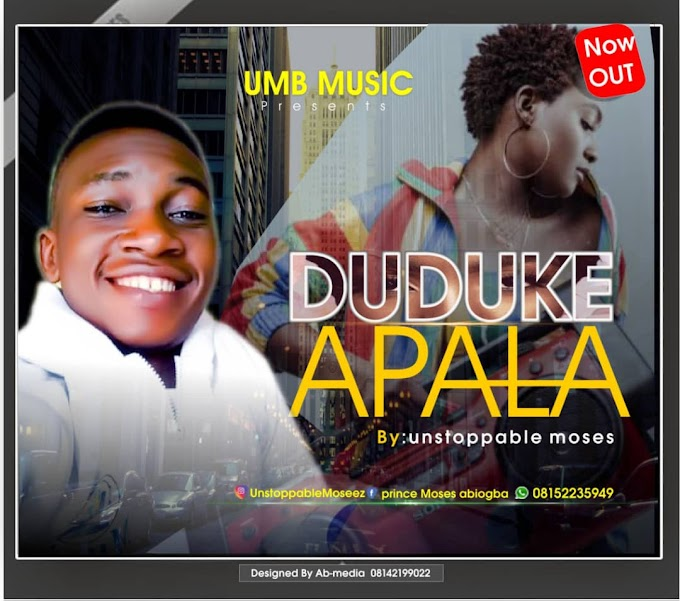 [Music] Duduke Apala by Unstoppable Moses
