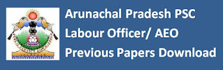 Arunachal Pradesh PSC Labour Officer/ AEO Previous Papers Download