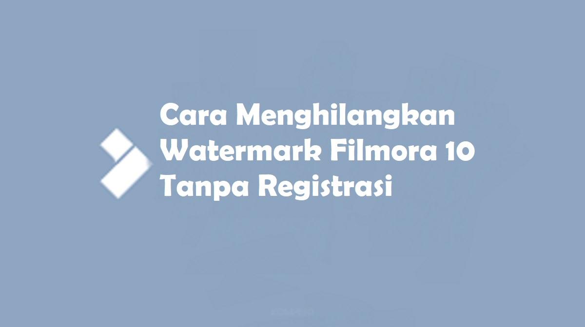 Cara Menghilangkan Watermark Filmora 10 Tanpa Registrasi