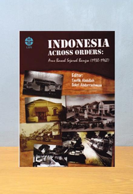 INDONESIA ACROSS ORDER ARUS BAWAH SEJARAH BANGSA 1930-1960, Taufik Abdullah