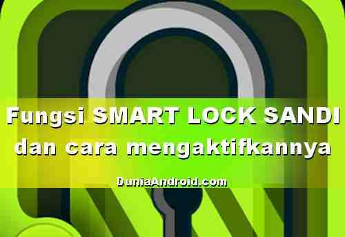 Apa Fungsi Smart Lock Untuk Sandi di HP Android?