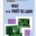 SÁCH SCAN - Máy và thiết bị lạnh (Nguyễn Đức Lợi - Phạm Văn Tùy)