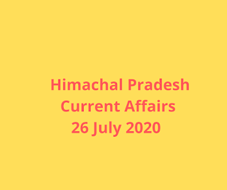 Himachal Pradesh Current Affairs 26 July 2020
