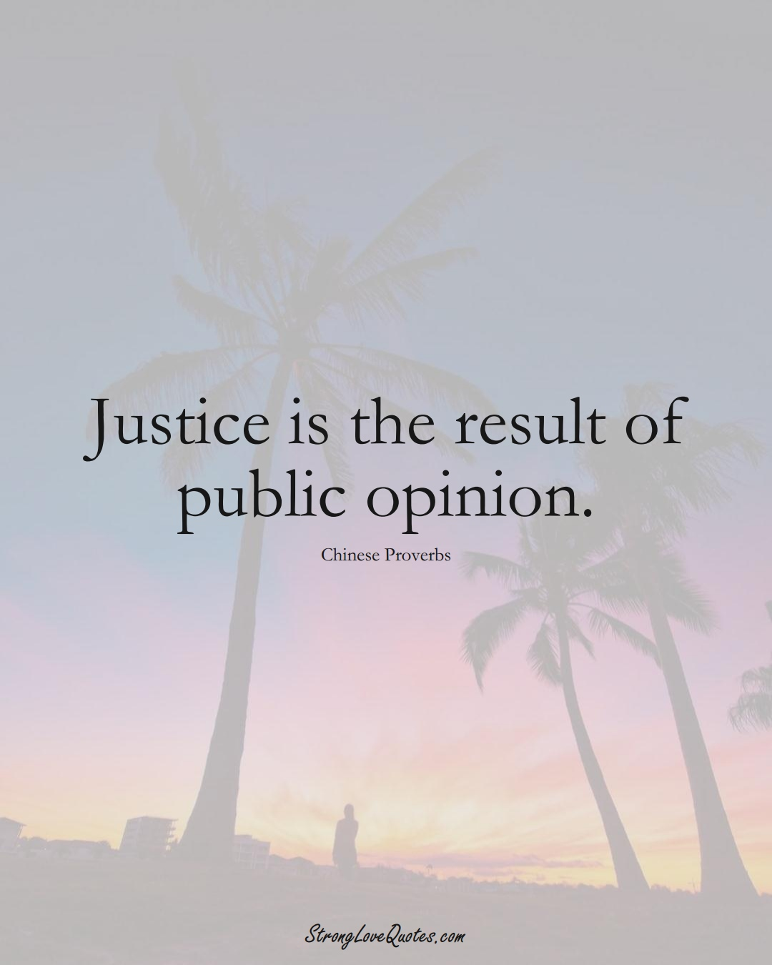 Justice is the result of public opinion. (Chinese Sayings);  #AsianSayings