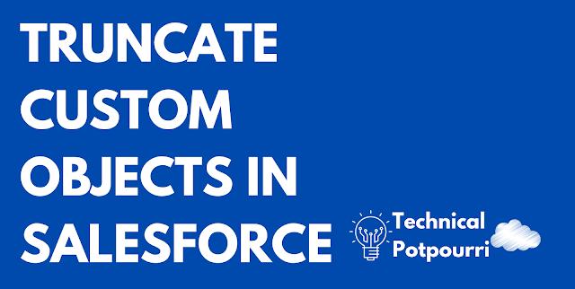 Truncate Custom Objects in Salesforce
