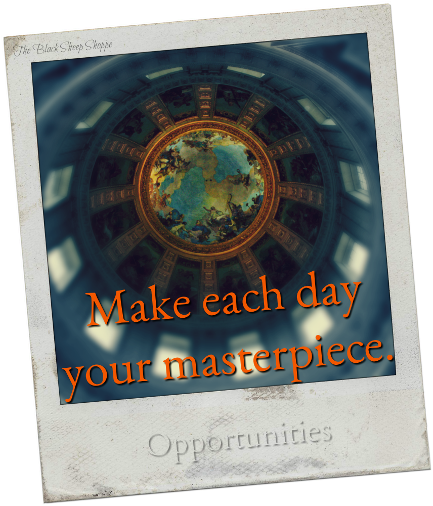 Make each day your masterpiece.
