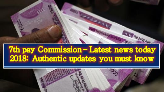 7th-pay-commission-latest-news-today-2018-april