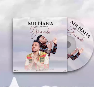 Mr Nana Ft Beka Flavour - Yarabi