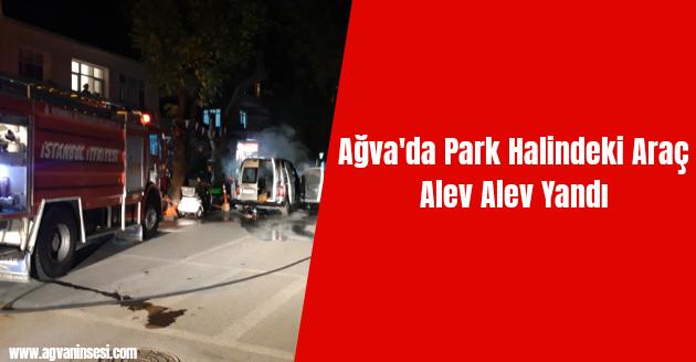 Ağva'da Park Halindeki Araç Alev Alev Yandı