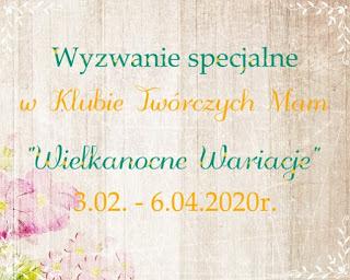 http://klub-tworczych-mam.blogspot.com/2020/03/wielkanocne-wariacje-4-6-marca.html