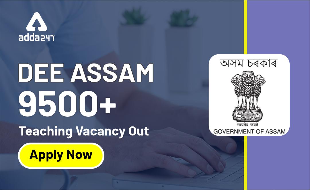 DEE Assam 9500+ Teaching Vacancy Out : Apply Now