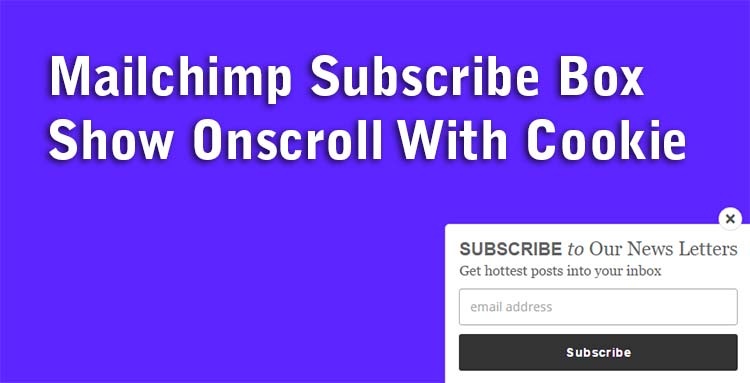 Mailchimp Subscribe Box Show Onscroll With Cookie
