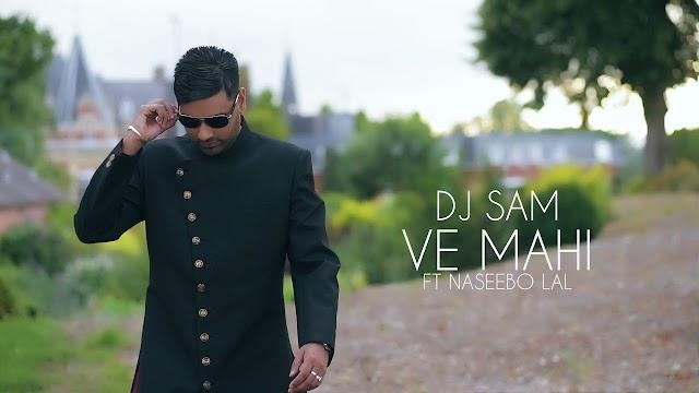 Ve Mahi Lyrics -  DJ Sam & Naseebo Lal