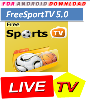 Download Android FreeSportTV5.0 Apk -Watch Free Live Cable Tv Channel-Android Update LiveTV Apk  Android APK Premium Cable Tv,Sports Channel,Movies Channel On Android