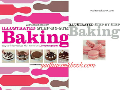 Download cook book ILLUSTRATED STEP-BY-STEP BAKING : Easy To Follow Recipes with More Than 1500 Photographs