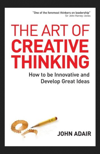 ✔️ The Art of Creative Thinking: How to Be Innovative and Develop Great Ideas