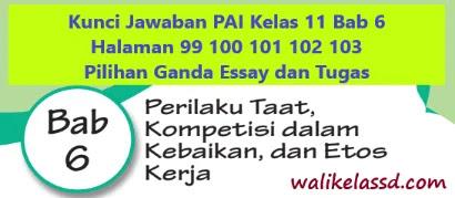 Kunci Jawaban Pai Kelas 11 Bab 6 Halaman 99 100 101 102 103 Pilihan Ganda Essay Dan Tugas Wali Kelas Sd