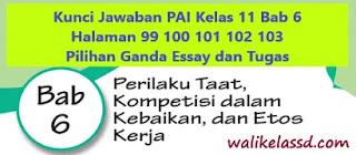 Kunci Jawaban PAI Kelas 11 Bab 6 Halaman 99 100 101 102 103 Pilihan Ganda Essay dan Tugas