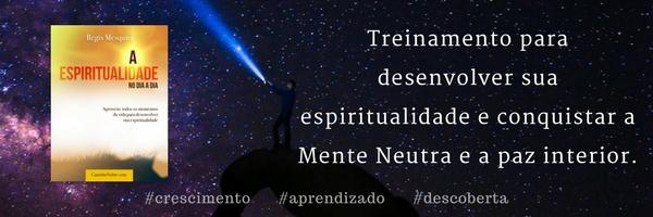 Livro Treinamento para desenvolver sua espiritualidade e conquistar a Mente Neutra e a Paz Interior
