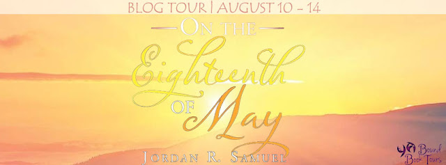 Blog Tour with Giveaway:  On the Eighteenth of May by Jordan R. Samuel