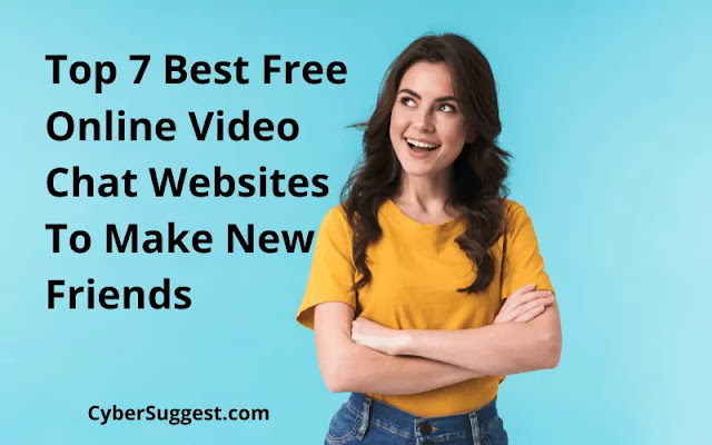 Top 7 Best Free Online Video Chat Websites To Make New Friends