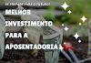 MELHOR Investimento para a APOSENTADORIA!