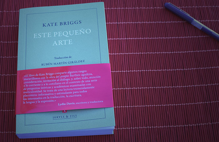«Este pequeño arte» de Kate Briggs (Jekill & Jill) en Bestia Lectora