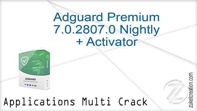 Adguard Premium 7.0.2541.6357 Nightly + Crack |  30.8 MB