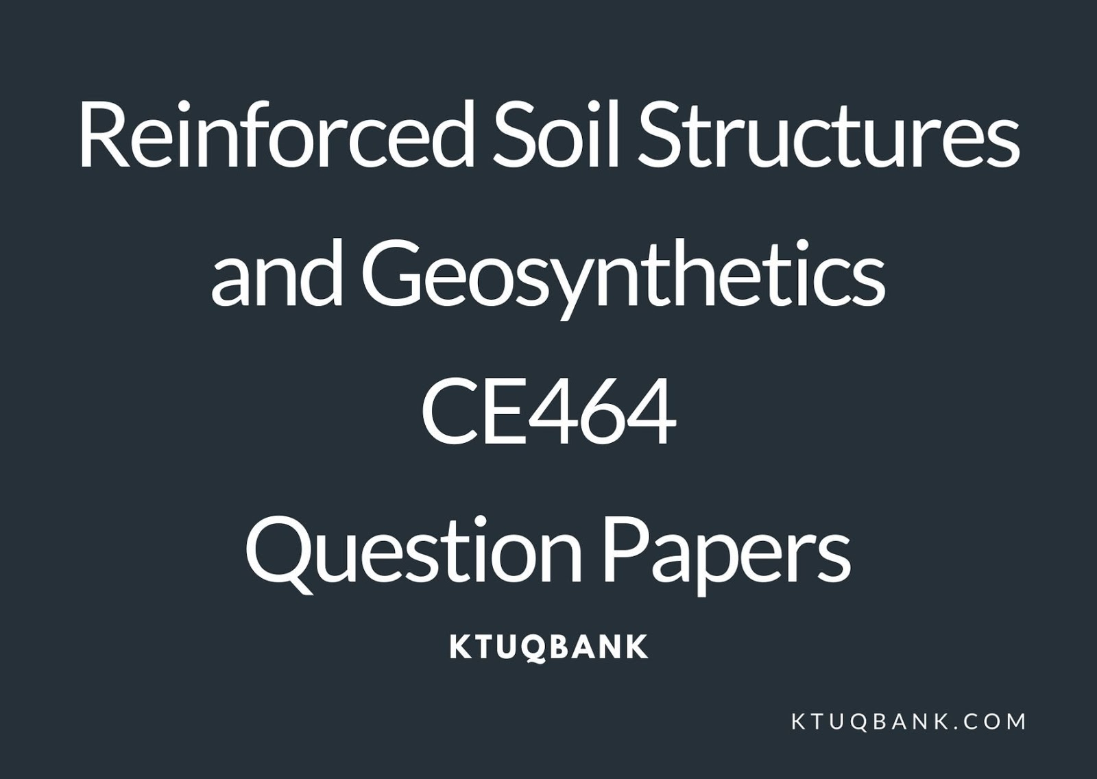 Reinforced Soil Structures and Geosynthetics | CE464 | Question Papers (2015 batch)