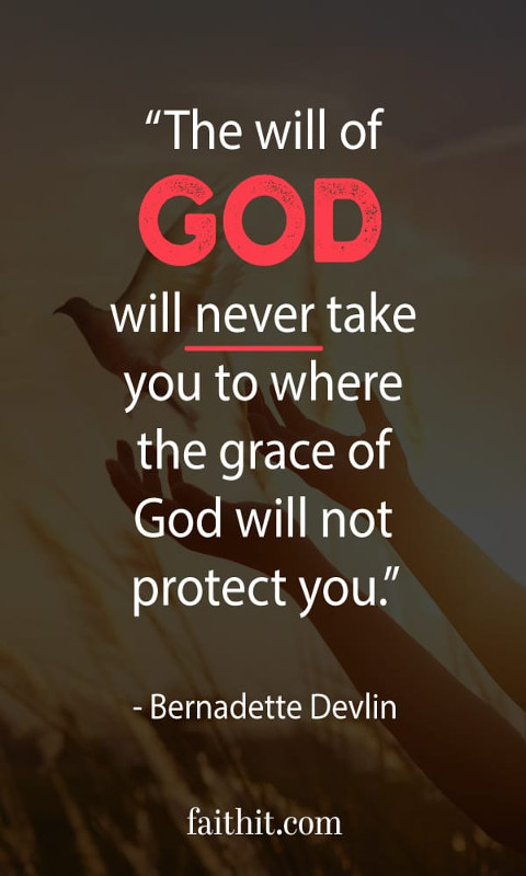 The will of God will never take you to where the grace of God will not protect you.