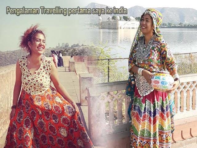 Pengalaman Travelling Pertama Saya Ke India