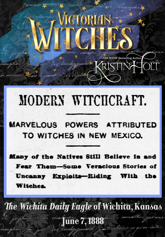 Kristin Holt | Victorian Witches: Modern Witchcraft in New Mexico. The Wichita Daily Eagle of Wichita, KS on June 7, 1888.