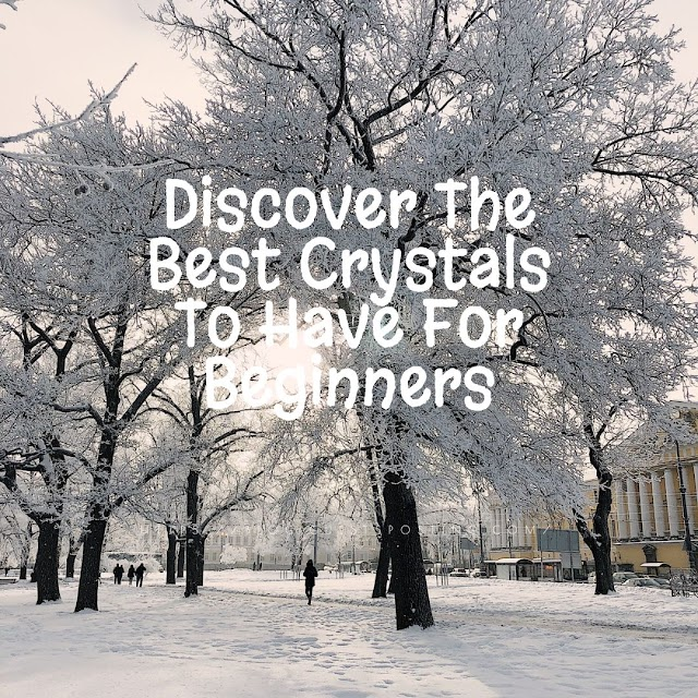 Discover The Best Crystals To Have For Beginners