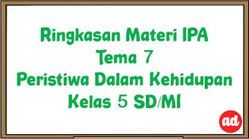 RINGKASAN MATERI IPA TEMA 7 (PERISTIWA DALAM KEHIDUPAN) KELAS 5 SD/MI