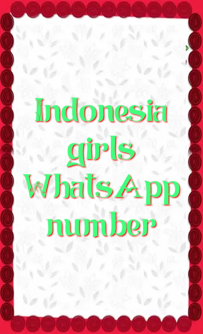 indonesia girl whatsapp number 2021, Girl whatsapp number list, indonesia single ladies whatsapp numbers, indonesia girl whatsapp number Facebook, indonesia girl whatsapp number 2021, indonesia Girl WhatsApp Group Link 2021, indonesia School Girl Facebook id, indonesia single ladies whatsapp numbers, indonesia WhatsApp group link, indonesia whatsapp number girl, indonesia whatsapp group,