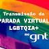 GNT transmite 1º Parada Virtual LGBTQIA+ na TV e no YouTube
