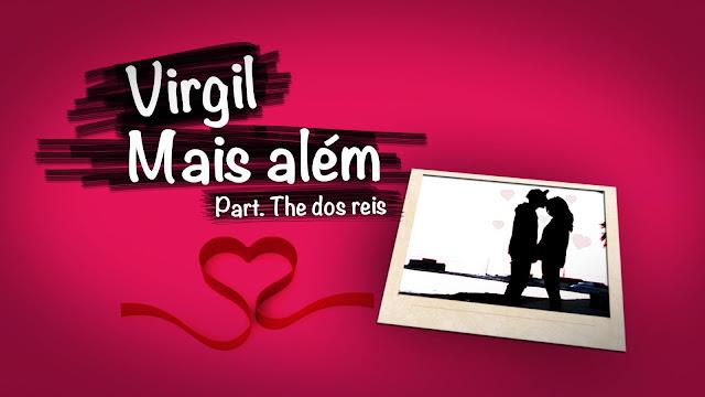 Virgil - Mais Além (ft. The Dos Reis )