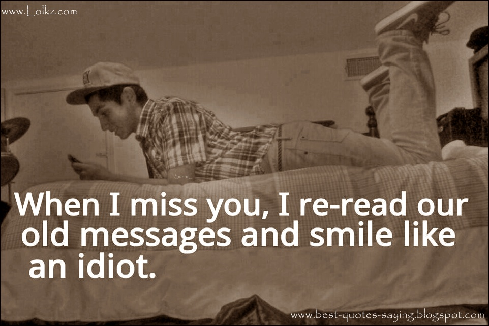 Missing Someone Quotes I Miss You Quotes And Sayings: Best Quotes And Sayings: When I Miss You I Re-read Our Old