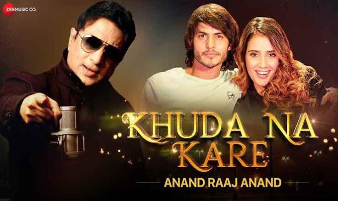 खुदा ना करे Khuda Na Kare Lyrics in Hindi – Anand Raaj Anand