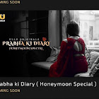 Prabha ki Diary Honeymoon Special webseries  & More