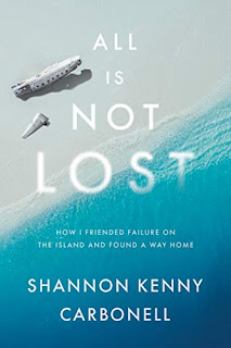 All Is Not LOST: How I Friended Failure on the Island and Found a Way Home by Shannon Kenny Carbonell - book promotion companies