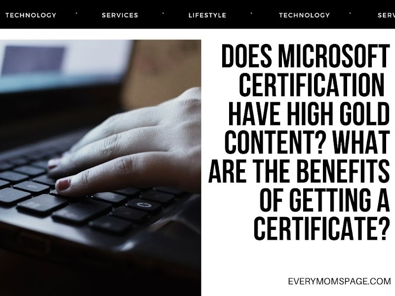 Does Microsoft Certification Have High Gold Content? What Are The Benefits of Getting A Certificate?