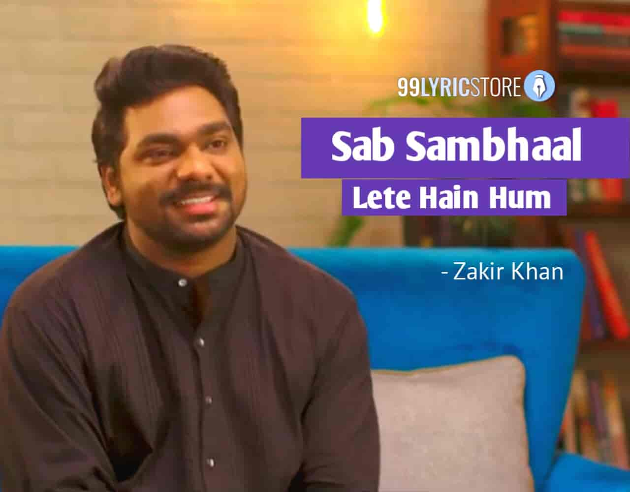 This beautiful Poetry 'Sab Sambhaal Lete Hain Hum' has written and performed by Zakir Khan.