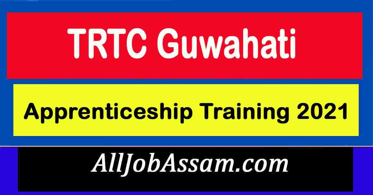 TRTC Guwahati Apprenticeship Training 2021