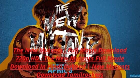 The New Mutants : Full Movie Download 720p HD - The New Mutants Full Movie Download In Hindi Dubbed | New Mutants Download Tamilrockers