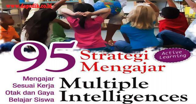 Download Gratis 95 Strategi Mengajar Multiple Intelligences (Mengajar Sesuai Kerja Otak dan Gaya Belajar Siswa)