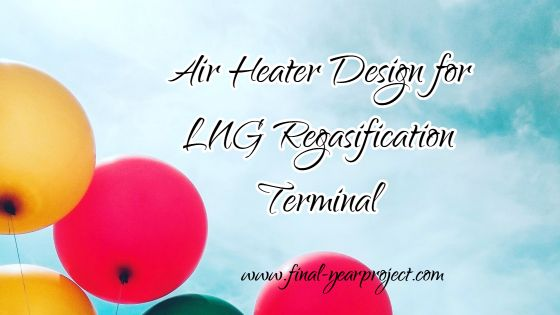 Air Heater Design for LNG Regasification Terminal